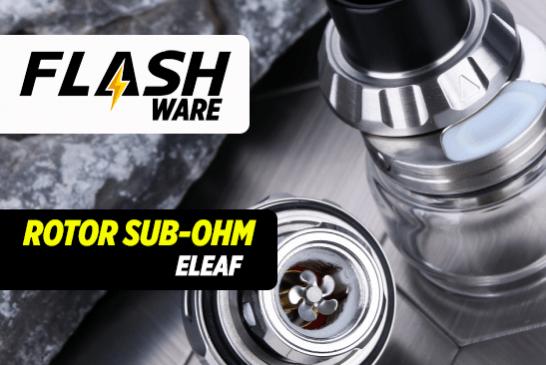 FLASHWARE : Rotor Sub-ohm Tank (Eleaf)