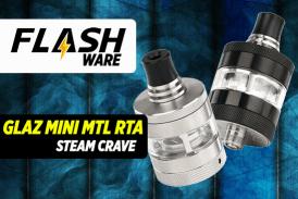 FLASHWARE : Glaz Mini MTL RTA (Steam Crave)
