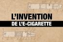 DOSSIER: ¡La invención del cigarrillo electrónico, una emocionante historia de un dispositivo revolucionario!