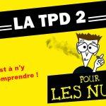 DOSSIER : La TPD 2 pour les nuls.