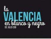 Valencia en blanco y negro de Julio Cob