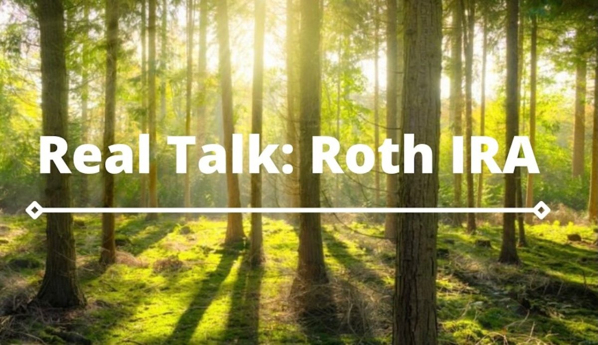 Text Reads Real Talk Roth IRA over a forest