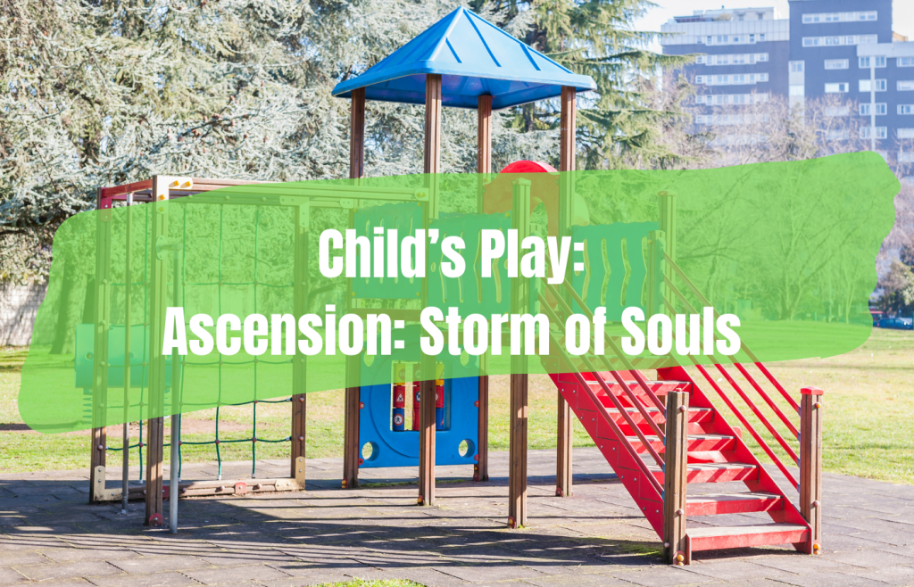 Text reads Child's Play Ascension Storm of Souls