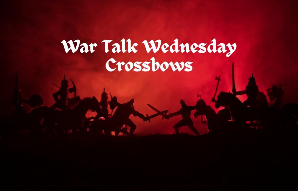text reads War Talk Wednesday Crossbows