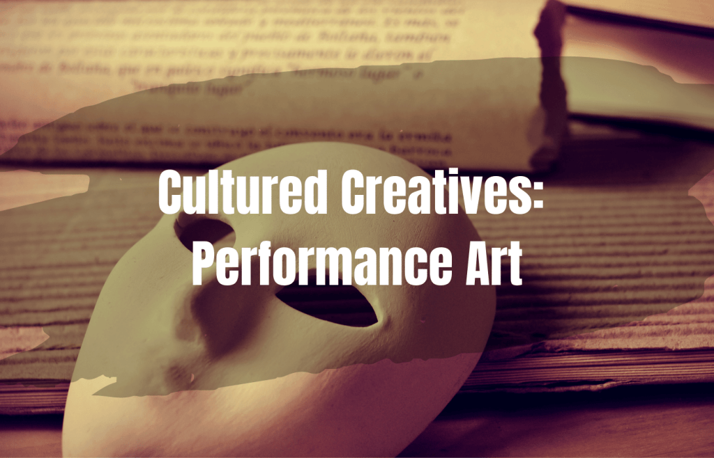Text: Cultured Creatives: Performance Art over a white drama mask and written text
