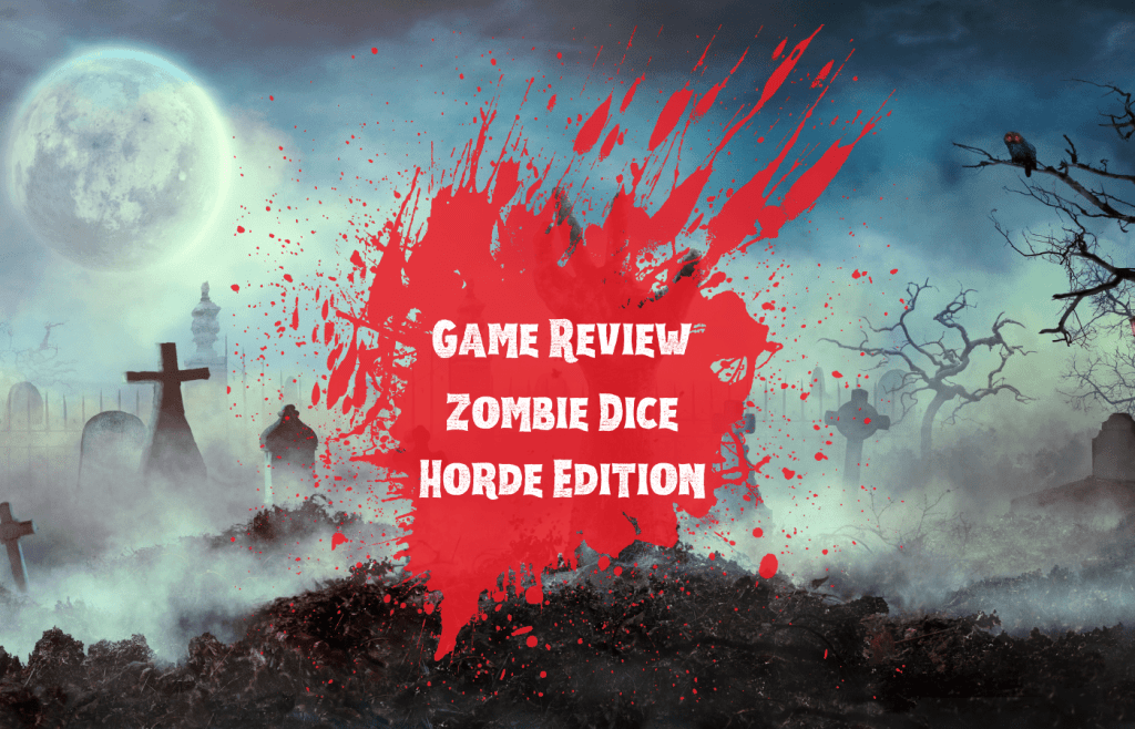 Text reads Game Review Zombie Dice Horde Edition in blood splatter with a foggy graveyard in the background