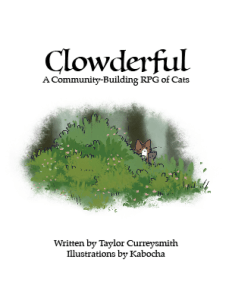 Text reads Clowderful A Community Building RPG of Cats Written by Taylor Curreysmith Illustrations by Kabocha