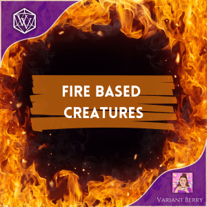 Text reads Fire Based Creature