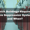 Which Buildings Require A Fire Suppression System