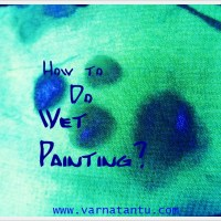 How to do Wet Painting?