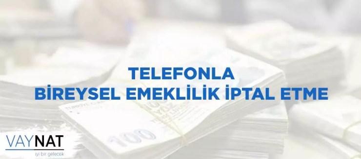 Telefonla Bireysel Emeklilik İptal Etme