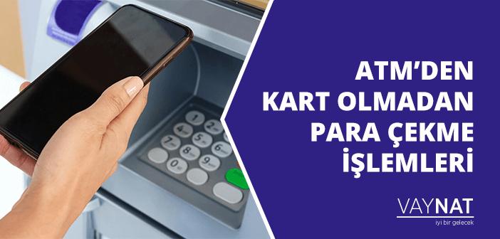 ATM'den Kart Olmadan Para Çekme İşlemleri 2020