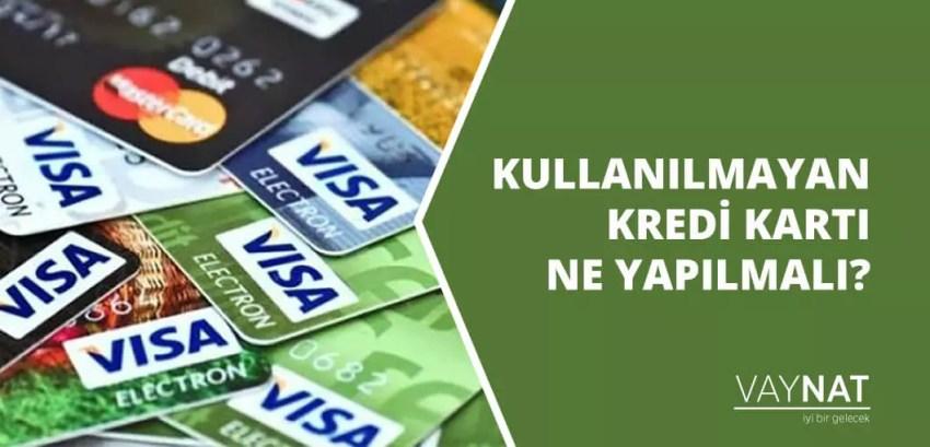 Kullanılmayan Kredi Kartı Ne Yapılmalı?