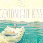 ON THE RECORD | Goodnight Kiss: <em>Abandon Ship</em>