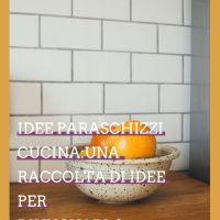 Idee paraschizzi cucina: una raccolta di idee per rinnovarlo