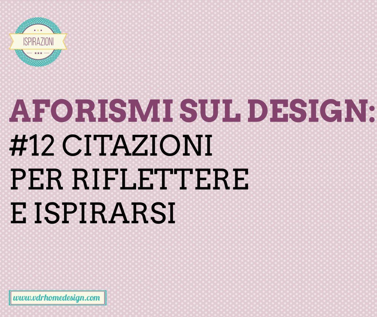 Aforismi sul design: #12 citazioni per riflettere e ispirarsi