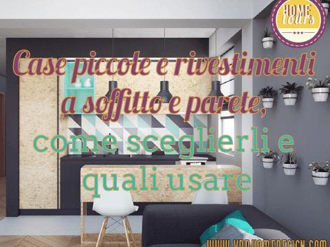 case piccole e rivestimenti a soffitto e parete