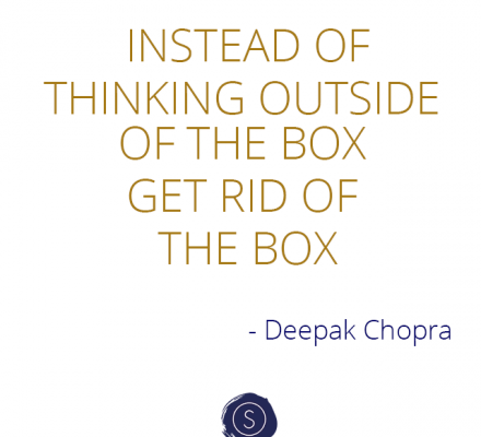 INSTEAD OF THINKING OUTSIDE OF THE BOX, GET RID OF THE BOX