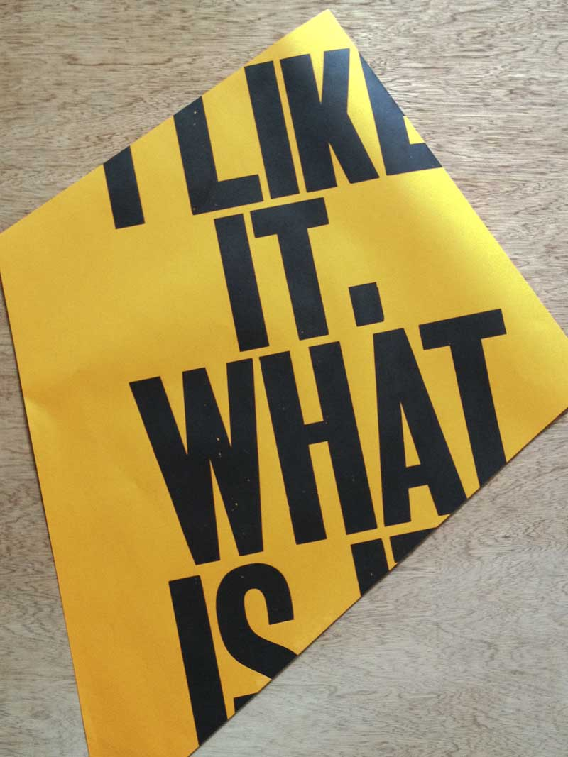 original inspiration… Anthony Burrill's 'I Like It. What Is It?' letterpress poster