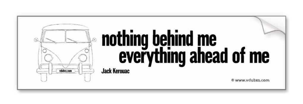 VW Camper/Jack Kerouac inspired bumper sticker – nothing behind me everything ahead of me, just choose your colour…