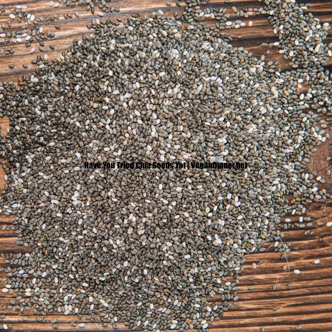 have you tried chia seeds yet multip img f