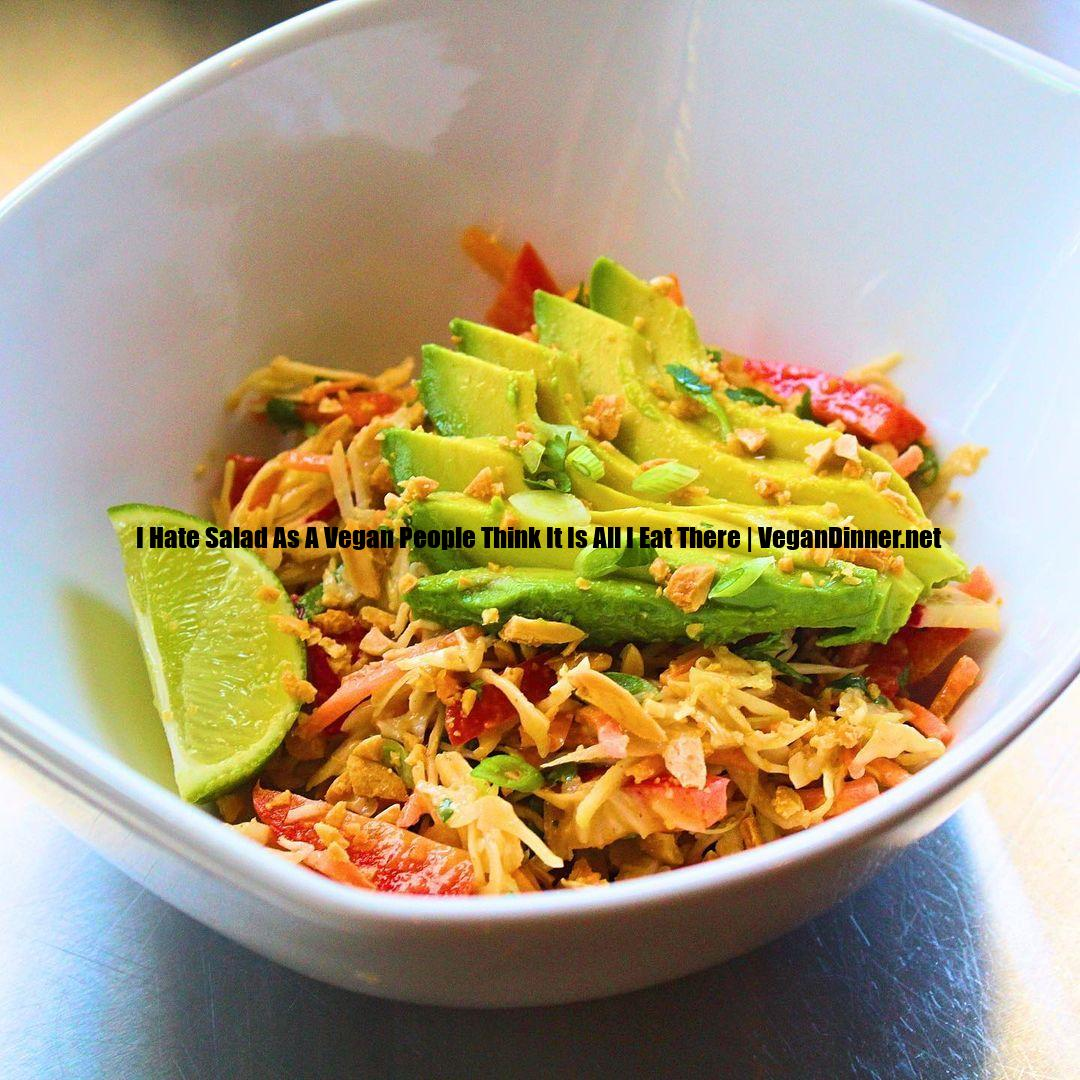 i hate salad as a vegan people think it is all i eat there display image beffa