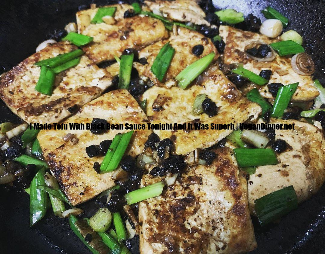 i made tofu with black bean sauce tonight and it was superb multip img de
