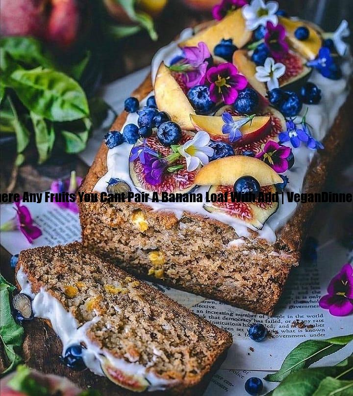 is there any fruits you cant pair a banana loaf with add display image bb