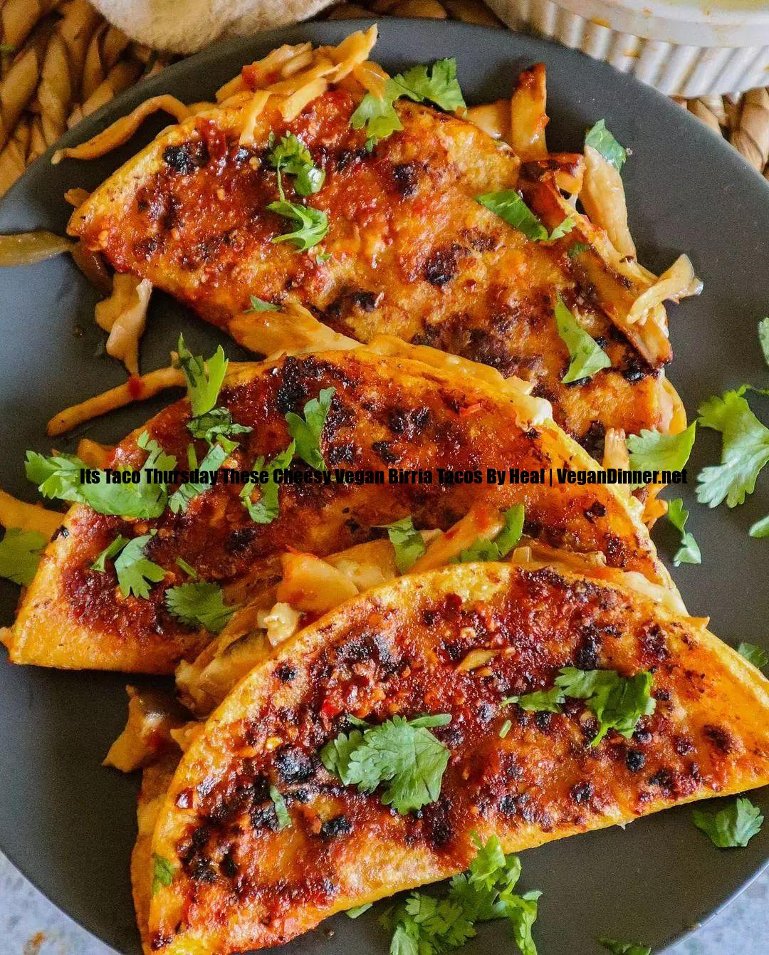 its taco thursday these cheesy vegan birria tacos by heal display image adaf