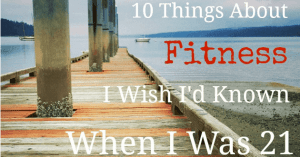 10 things about fitness I wish I knew at 21_1