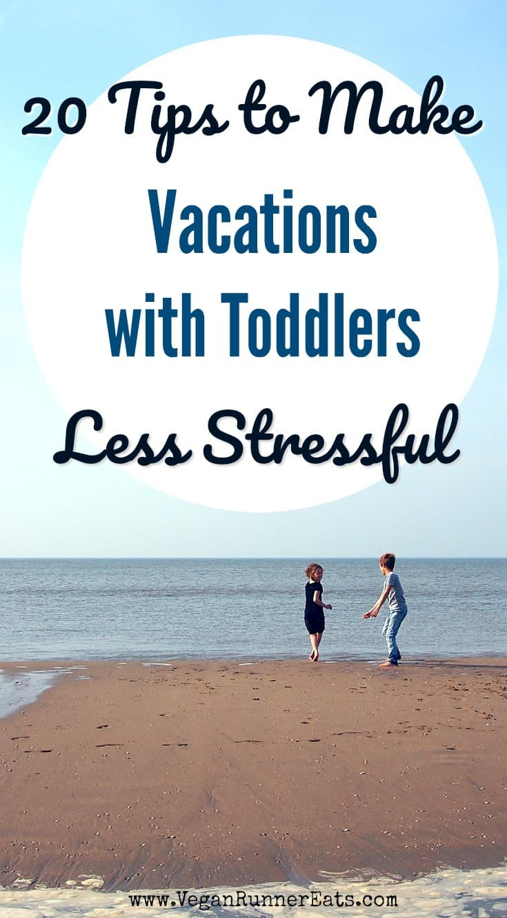 How to make vacations with toddlers less stressful: 20 tips to help parents minimize stress and have a great time on vacation with their kids.