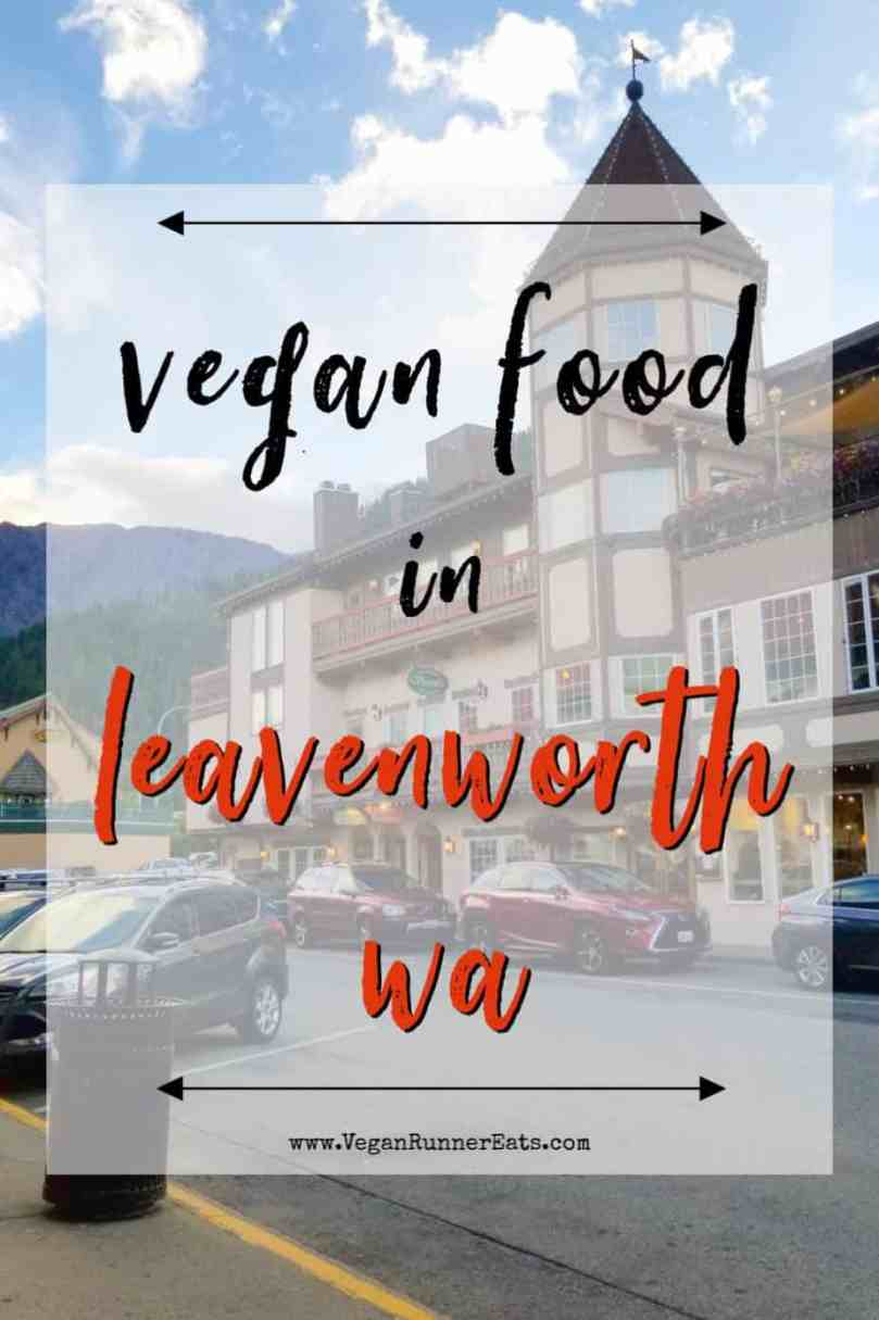 Where to find vegan food in Leavenworth, WA: restaurants, places to explore, etc.