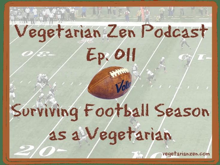 Vegetarian Zen podcast episode 011 - surviving football season as a vegetarian http://www.vegetarianzen.com