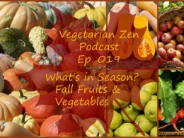 vegetarian zen podcast episode 019 - what's in season: fall fruits & vegetables http://www.vegetarianzen.com