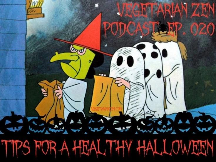 vegetarian zen podcast episode 020 - Tips for a Healthy Halloween http://www.vegetarianzen.com