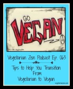 Vegetarian Zen Podcast Episode 063 -Tips to Help You Transition from Vegetarian to Vegan https://www.vegetarianzen.com