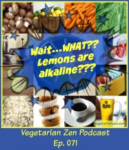 VZ071 - Wait..what Lemons are alkaline http://www.vegetarianzen.com