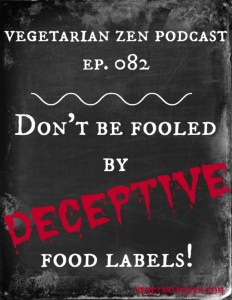 VZ082 - Don't Be Fooled By Deceptive Food Labels https://www.vegetarianzen.com