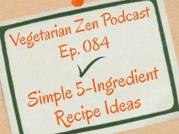 VZ084 - Simple 5-Ingredient Recipe Ideas https://www.vegetarianzen.com