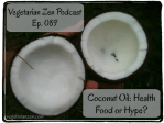 Vegetarian Zen Podcast episode 089 - coconut oil https://www.vegetarianzen.com