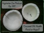 Vegetarian Zen Podcast episode 089 - coconut oil https://www.vegetarianzen.com