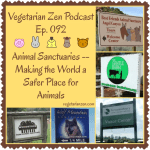 Vegetarian Zen Podcast Episode 092 - Animal Sanctuaries https://www.vegetarianzen.com