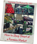 Vegetarian Zen Podcast episode 097 - How to Shop Smart at a Farmers Market https://www.vegetarianzen.com