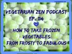 Vegetarian Zen podcast episode 114 - How to take frozen vegetables from frosty to fabulous https://www.vegetarianzen.com