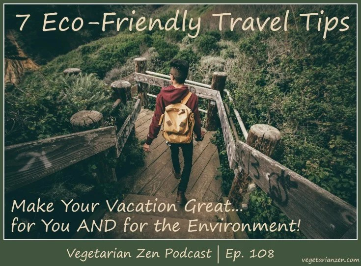 Vegetarian Zen podcast episode 108 - 7 eco-friendly travel tips http://www.vegetarianzen.com