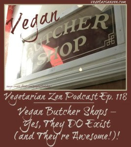 Vegetarian Zen podcast episode 118 - vegan butcher shops: yes, they do exist (and they're awesome) https://www.vegetarianzen.com
