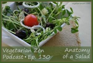Vegetarian zen podcast 130 - anatomy of a salad https://www.vegetarianzen.com