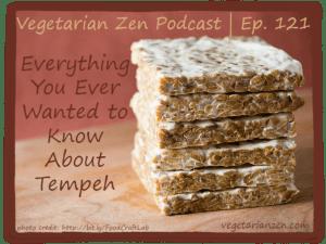 Vegetarian Zen podcast episode 121 - tempeh https://www.vegetarianzen.com