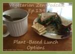vegetarian zen podcast episode 139 - plant-based lunch options https://www.vegetarianzen.com