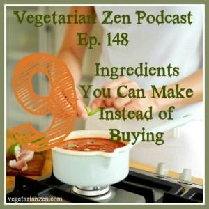 vegetarian zen podcast episode 148 - 9 ingredients you can make instead of buying https://www.vegetarianzen.com